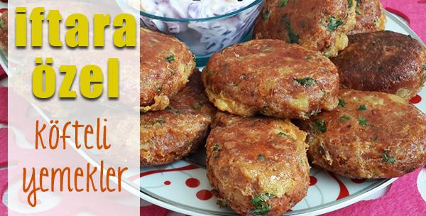 iftara özel köfte tarifleri- iftar menüleri