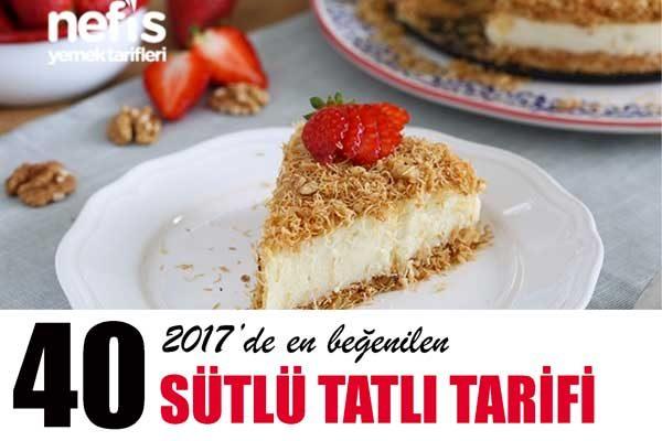 2017'de Efsane Olan 40 Kolay Sütlü Tatlı Tarifi