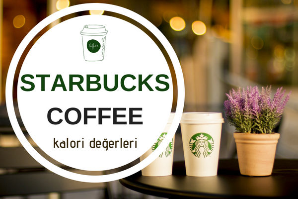Hangi Starbucks Kahvesi Kaç Kalori? Tarifi