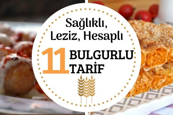 Bulgurlu Tarifler: Sağlıklı, Leziz ve Hesaplı 11 Tarif Tarifi