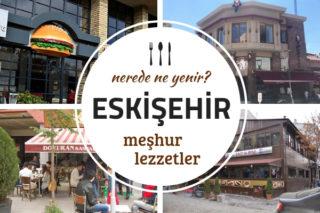 Eskişehir'de Ne Yenir? Uğramanız Gereken 10 Meşhur Restoran Tarifi