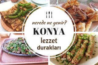 Konya'da Ne Yenir? En Meşhur 11 Yöresel Lezzet Durağı Tarifi