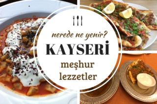 Kayseri'de Ne Yenir? Mantı ve Pastırma Diyarında 10 Enfes Mekan Tarifi