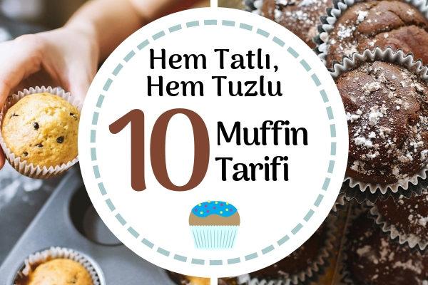 Yumuşacık Muffin Tarifleri, Tatlı ve Tuzlu 10 Değişik Öneri Tarifi