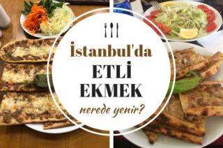 Etli Ekmek İstanbul'da Nerede Yenir? En Köklü 10 Enfes Restoran Tarifi