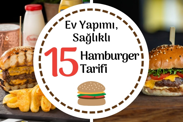 Ev Yapımı Hamburger Tarifi – Hepsi Birbirinden Leziz 15 Çeşit