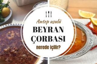 Beyran Çorbası Nerede İçilir? Faydaları Nelerdir? Nasıl Yapılır?