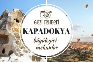Kapadokya Gezilecek Yerler: 10 Büyüleyici Mekan Tarifi