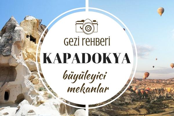 Kapadokya Gezilecek Yerler – Kesin Görmeniz Gereken 10 Büyüleyici Yer Tarifi