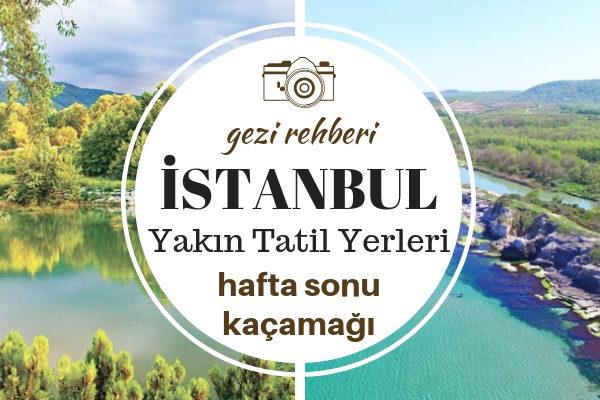 İstanbul'a Yakın Tatil Yerleri – Tam Kafa Dinlemelik 10 Süper Tavsiye Tarifi