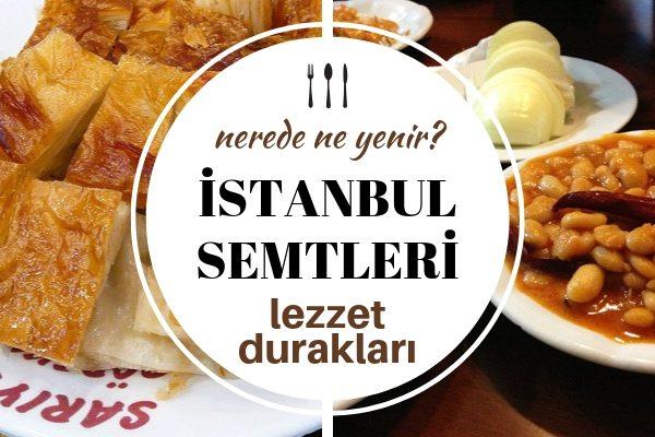 İstanbul Semtleri ile Bütünleşen 12 Lezzet – Hangi Semtin Nesi Meşhur? Tarifi