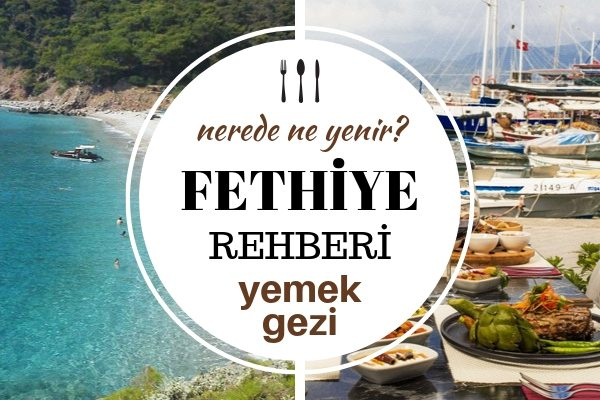 Fethiye'de Ne Yenir? Tatil Cennetinde 10 Süper Mekan – Gezilecek Yerler Tarifi