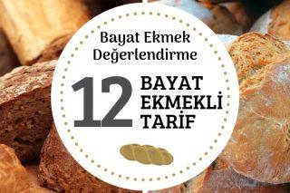 Bayat Ekmek Değerlendirme – Sizi Mutfağa Koşturacak 12 Enfes Tarif Tarifi
