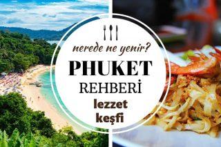 Phuket'te Ne Yenir? Adaya Özgü 10 Muhteşem Lezzet – Gezilecek Yerler Tarifi