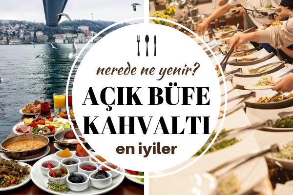 İstanbul Açık Büfe Kahvaltı Mekanları – Tıka Basa Doyacağınız 10 Yer Tarifi