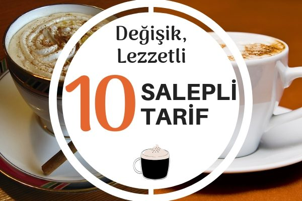 Salep ile Hazırlayabileceğiniz Fark Yaratan 10 Nefis Tarif Tarifi