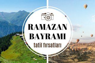 Ramazan Bayramı Tatili: Keyif Alacağınız Yurt İçi 7 Tatil Fırsatı Tarifi