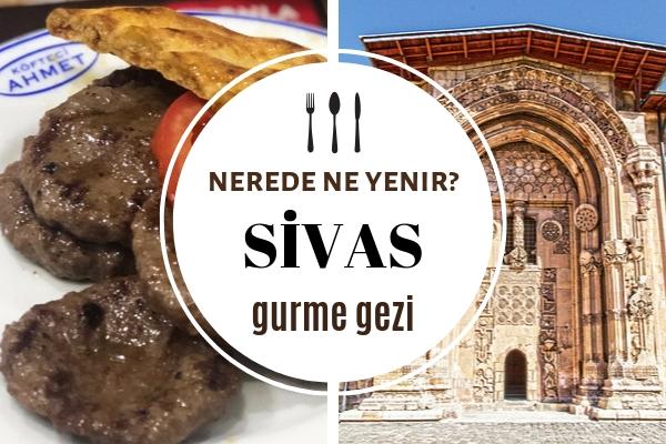 Sivas'ta Nerede Ne Yenir, Nesi Meşhur? En Sevilen 10 Lezzet Durağı Tarifi
