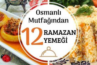 Osmanlı İftar Yemekleri – Saray Mutfağından 12 Vazgeçilmez Tarif Tarifi