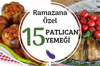 Patlıcanlı Ramazan Yemekleri - İftar Sofranıza Çok Yakışacak 15 Tarif Tarifi