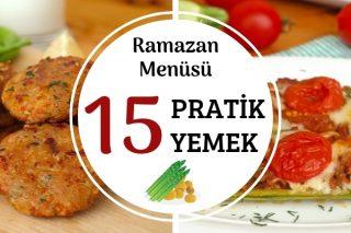 Kolay Ramazan Menüsü – Çorbadan Tatlıya 15 Çeşit Yemek Tarifi