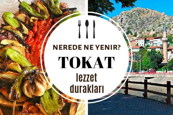 Tokat'ta Ne Yenir, Nesi Meşhur? En İyi 8 Restoran – Gezilecek Yerler Tarifi