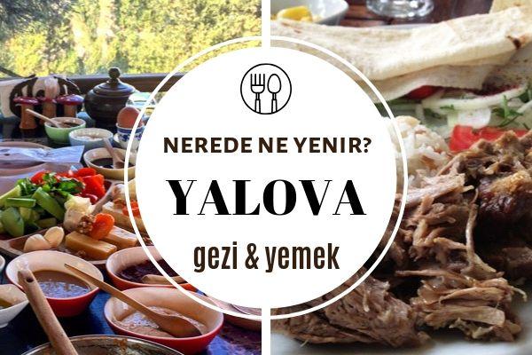 Yalova'da Ne Yenir, Nesi Meşhur? Gidebileceğiniz En İyi 7 Restoran Tarifi