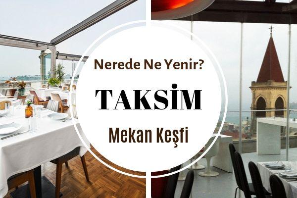 Taksim'de Nerede Yemek Yenir? En İyi 12 Mekan Tarifi
