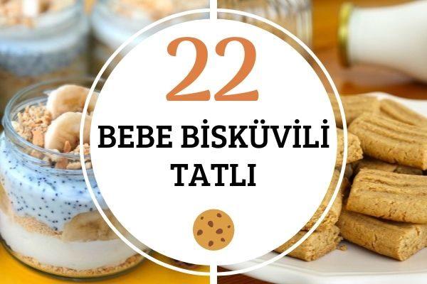 Bebe Bisküvili Tatlı Tarifleri: En Pratik 22 Çeşit Tarifi