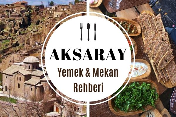 Aksaray'da Ne Yenir? Lezzeti Meşhur 10 Mekan Tarifi