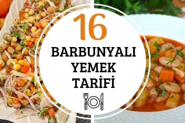 Barbunyalı Yemekler: Doyurucu, Pratik 16 Tarif Tarifi