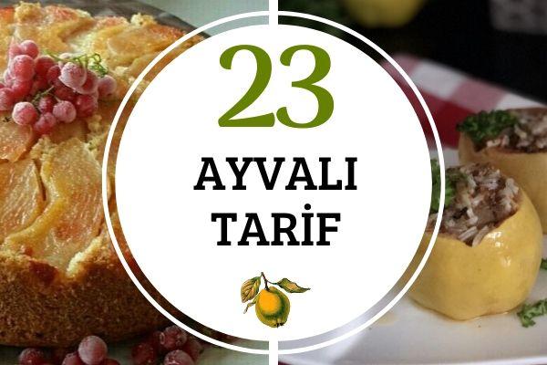 Ayvalı Tarifler: Tatlısından Yemeğine 23 Lezzet Tarifi