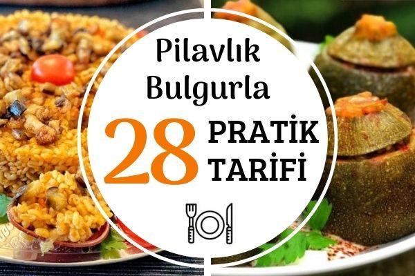 Pilavlık Bulgur ile 28 Doyurucu Tarif Tarifi