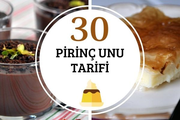 Pirinç Unu ile Birbirinden Nefis 30 Tarif Tarifi