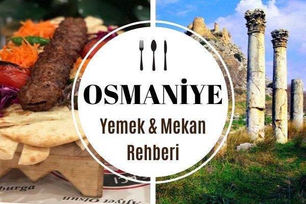 Osmaniye'de Ne Yenir? Lezzetiyle Ünlü 11 Mekan Tarifi