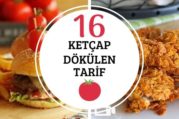 Ketçap Dökülen Yiyecekler: 16 Farklı Tarif Tarifi
