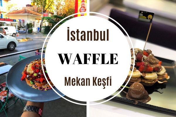 İstanbul'un En Leziz 10 Waffle Mekanı Tarifi
