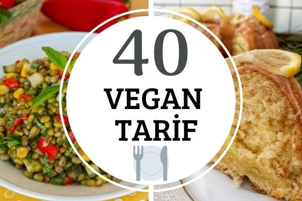 Vegan Tarifler: Yemeklerden Tatlılara 40 Farklı Lezzet Tarifi