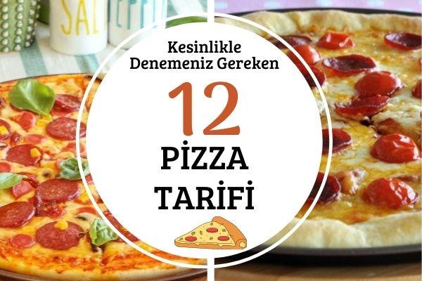 Kesinlikle Denemeniz Gereken 12 Pizza Tarifi