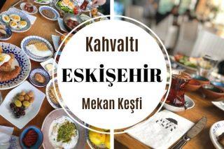 Eskişehir Kahvaltıcıları: En İyi 11 Mekan Tarifi