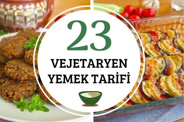 Vejetaryen Yemekleri: 23 Leziz Tarif Tarifi
