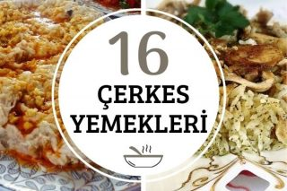 Çerkes Yemekleri: 16 Geleneksel Lezzet Tarifi