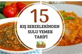 Kış Sebzeleri İle Kolay ve Lezzetli 15 Sulu Yemek Tarifi