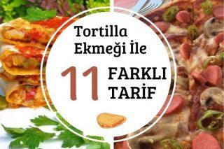 Tortilla Ekmeği ile Birbirinden Leziz 11 Tarif Tarifi