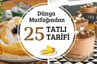 Dünya Mutfağı Tatlıları: 25 Değişik Tarif Tarifi