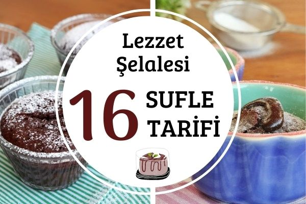 Sufle Çeşitleri: Tam Kıvamında 16 Tarif Tarifi