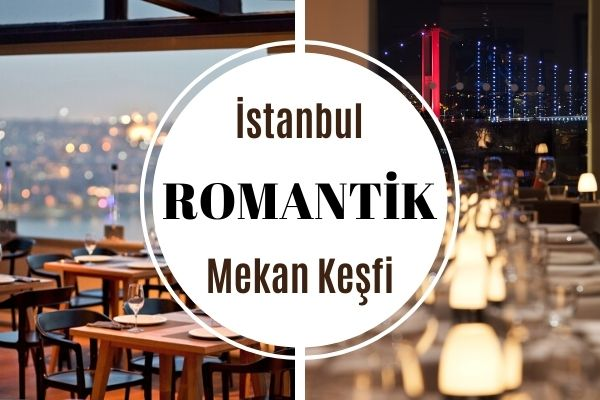 İstanbul Romantik Akşam Yemeği Mekanları Tarifi