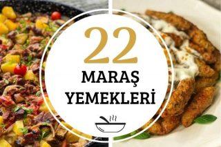 Maraş Yemekleri: Yörenin Enfes 22 Tarifi