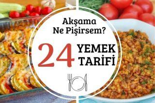 Akşama Ne Pişirsem Diye Düşünenlere 24 Pratik Yemek Tarifi