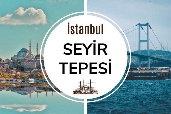 İstanbul Manzaralı 8 Muhteşem Seyir Tepesi Tarifi